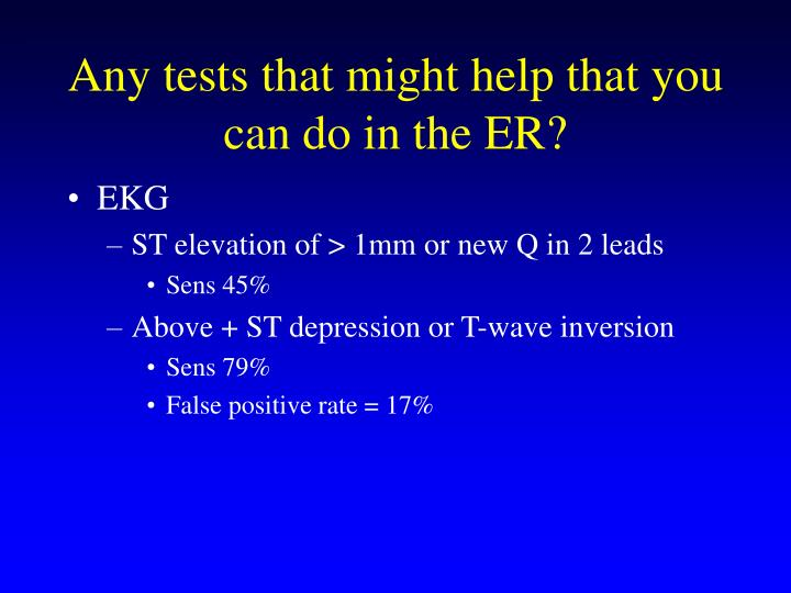 Any tests that might help that you can do in the ER?