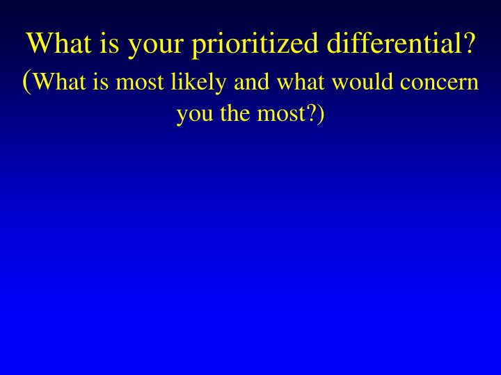 What is your prioritized differential?