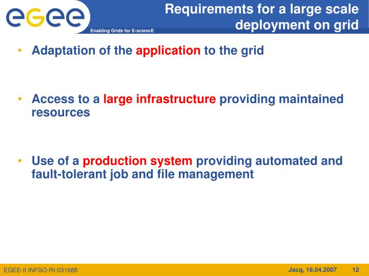 Requirements for a large scale deployment on grid