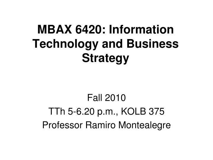 MBAX 6420: Information Technology and Business Strategy