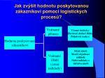 jak zv it hodnotu poskytovanou z kazn kovi pomoci logistick ch proces