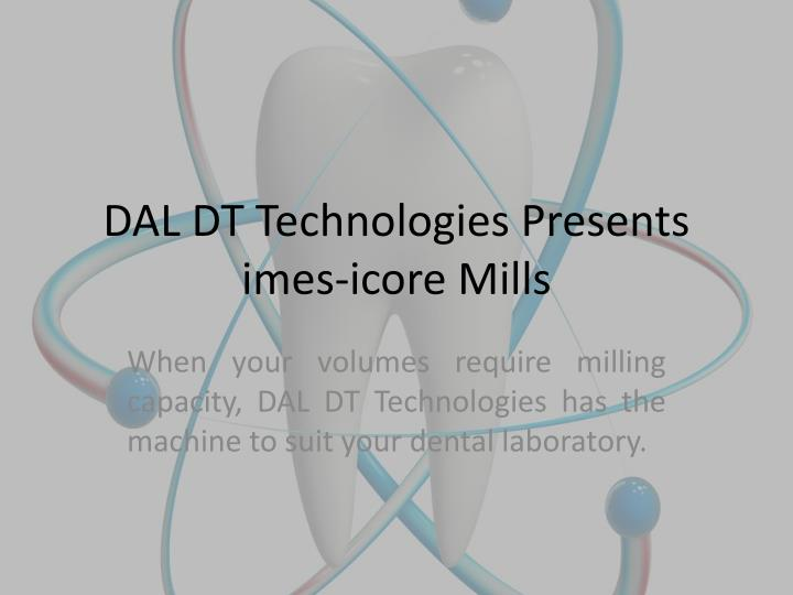 dal dt technologies presents imes icore mills n.