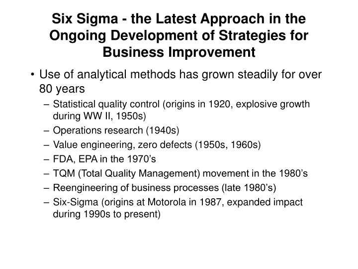 Six sigma the latest approach in the ongoing development of strategies for business improvement