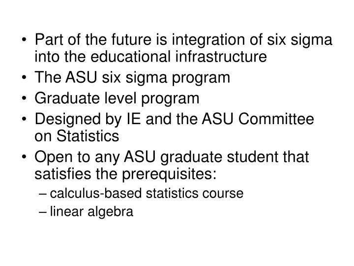 Part of the future is integration of six sigma into the educational infrastructure