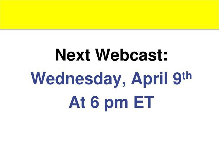Next Webcast: