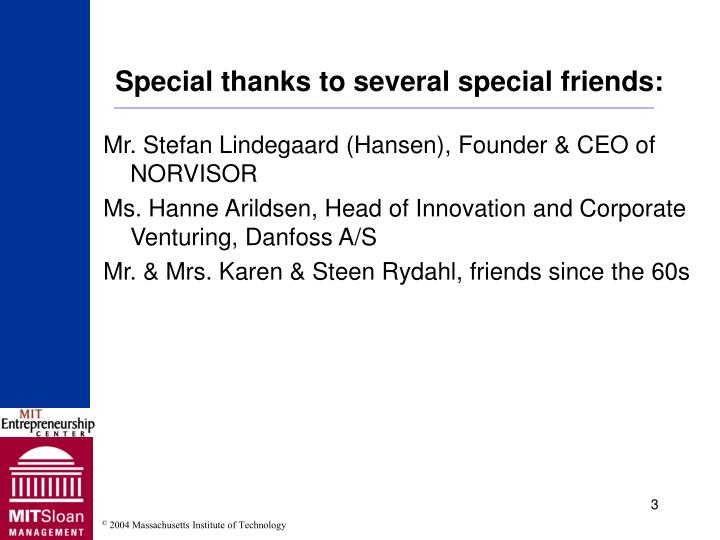 Special thanks to several special friends:
