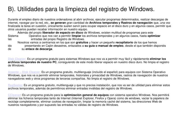 B). Utilidades para la limpieza del registro de Windows.