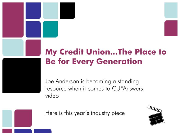 My Credit Union...The Place to Be for Every Generation