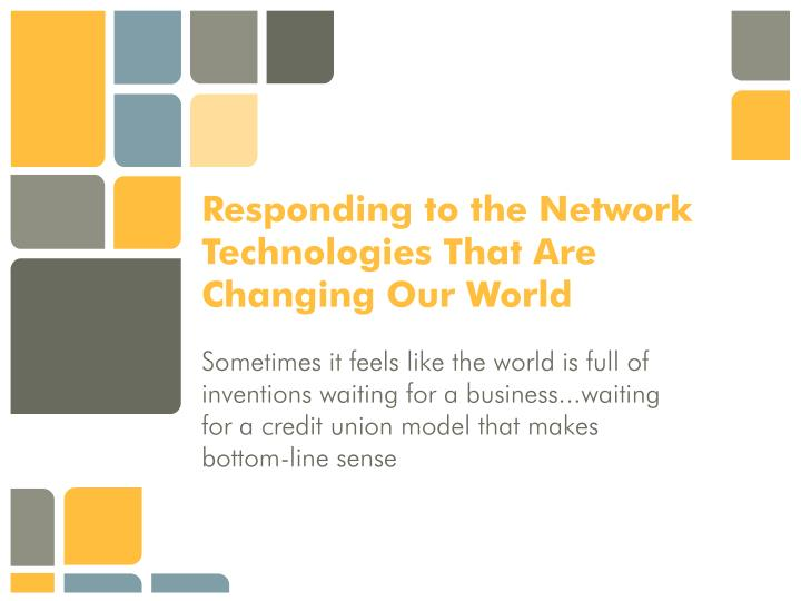 Responding to the Network Technologies That Are Changing Our World