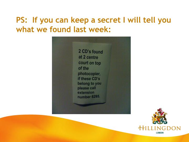 PS:  If you can keep a secret I will tell you what we found last week: