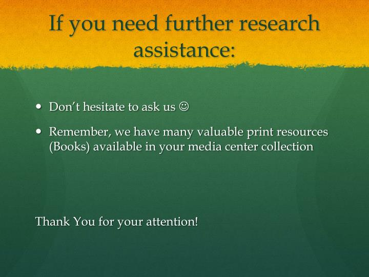 If you need further research assistance:
