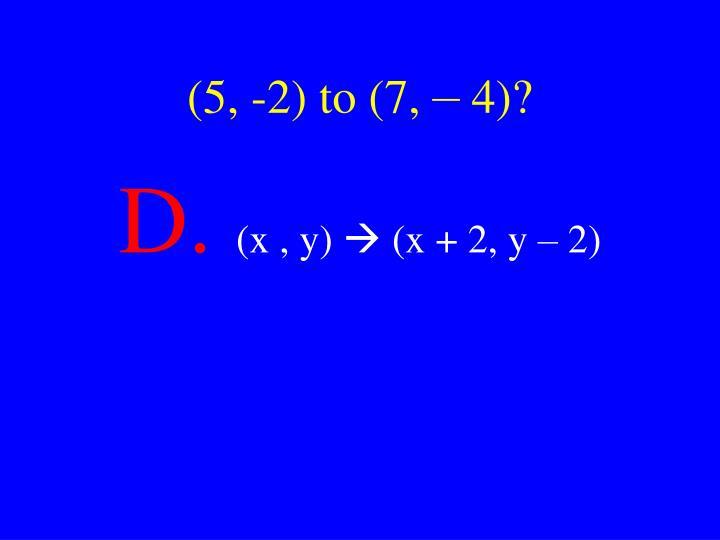 (5, -2) to (7,