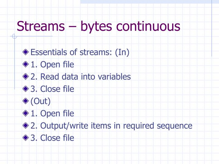 Streams – bytes continuous