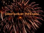 good luck on the exam