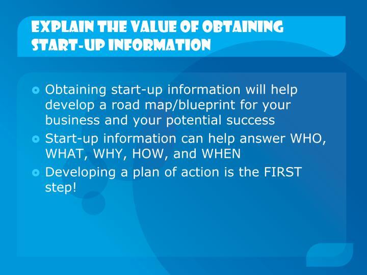 Explain the value of obtaining start up information