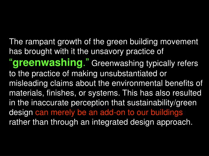 The rampant growth of the green building movement has brought with it the unsavory practice of