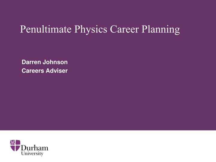 Penultimate physics career planning