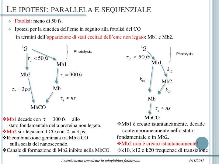 Le ipotesi: parallela e sequenziale