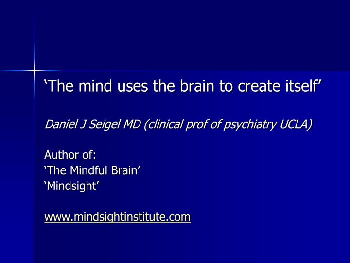 'The mind uses the brain to create itself'