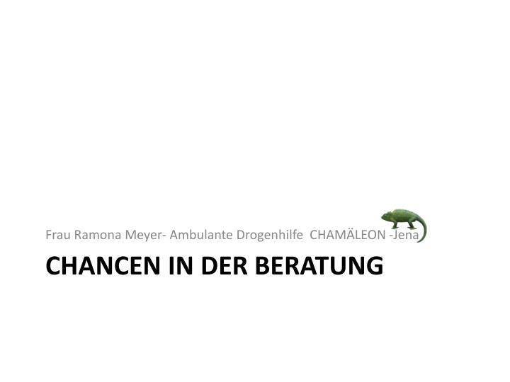Frau Ramona Meyer- Ambulante Drogenhilfe  CHAMÄLEON -Jena