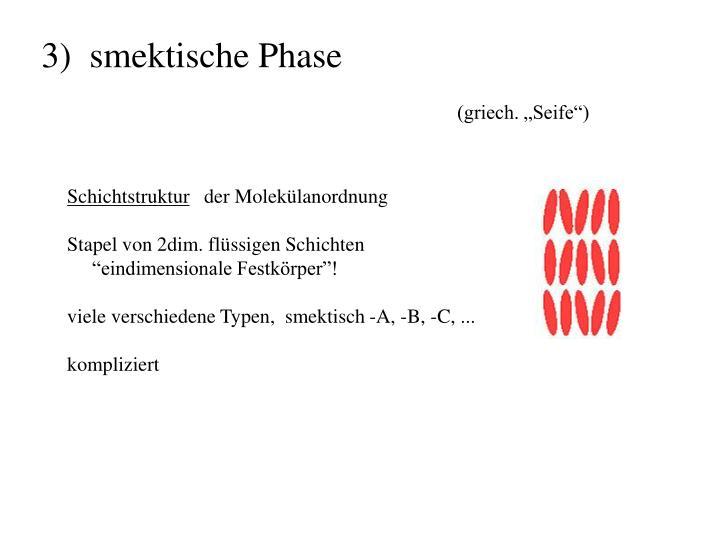 3)  smektische Phase
