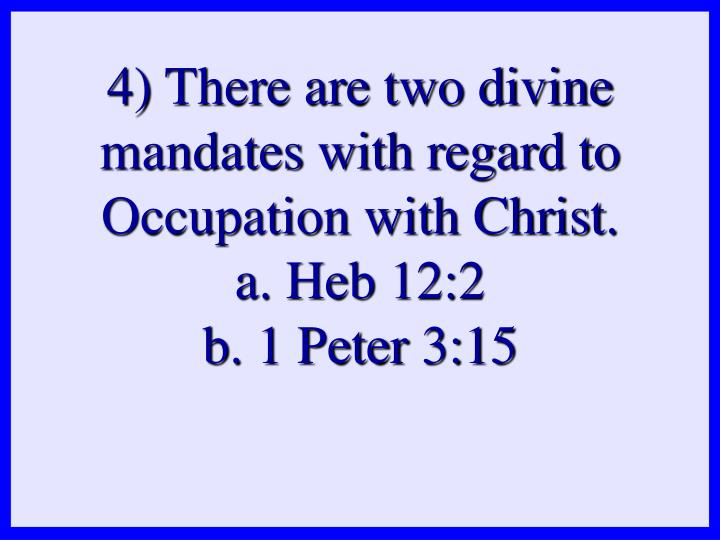 4) There are two divine mandates with regard to Occupation with Christ.