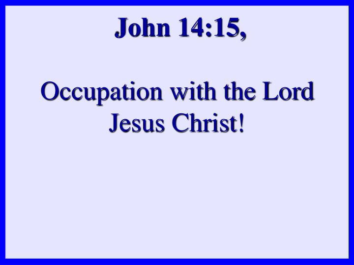 John 14 15 occupation with the lord jesus christ