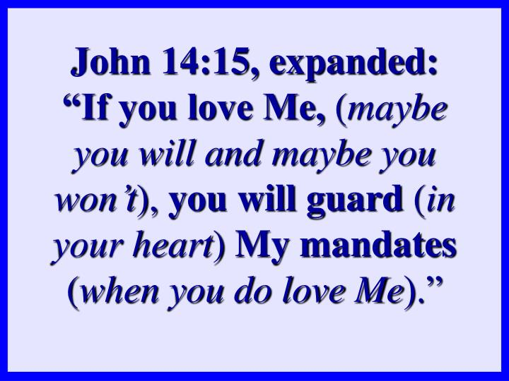"John 14:15, expanded: ""If you love Me,"