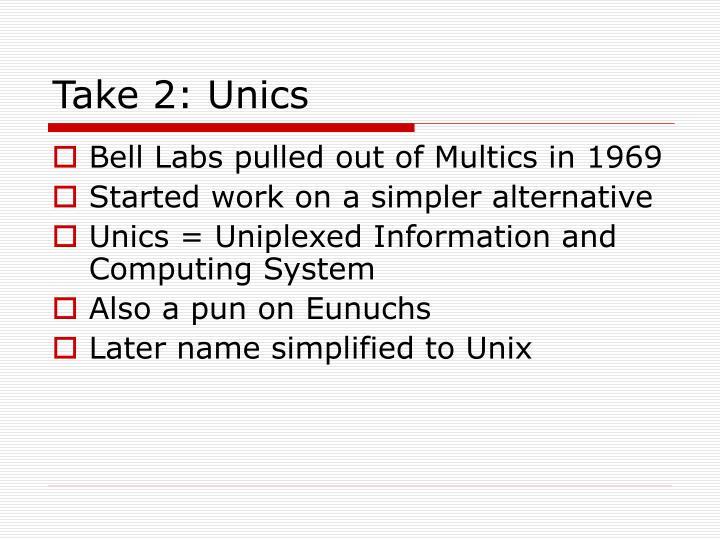 Take 2: Unics