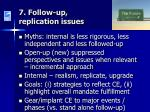 7 follow up replication issues