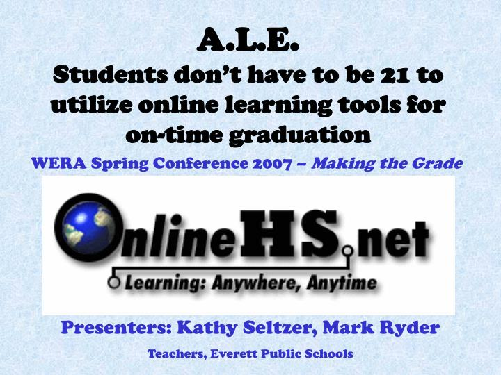A l e students don t have to be 21 to utilize online learning tools for on time graduation