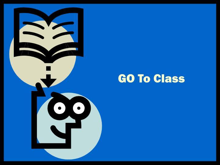 GO To Class