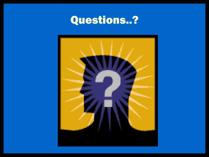 Questions..?
