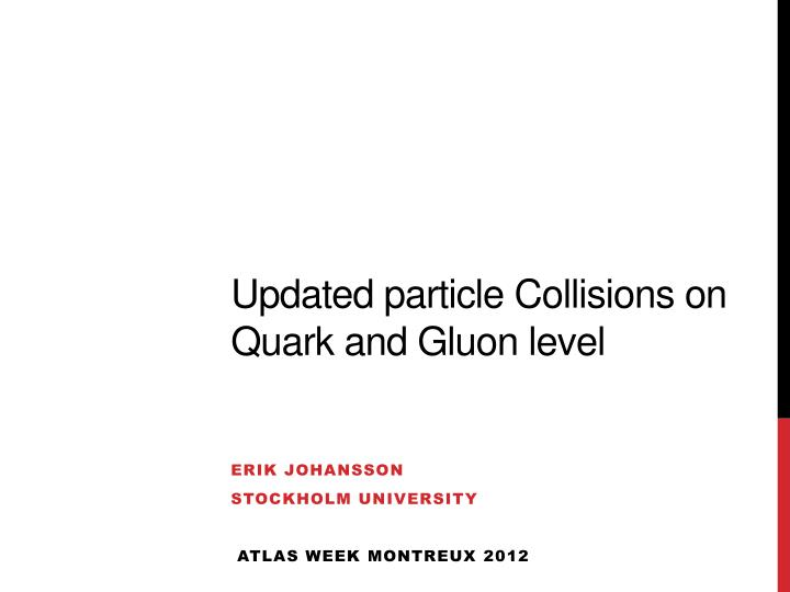 updated particle collisions on quark and gluon level