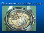 clean movement installed in case