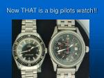 now that is a big pilots watch
