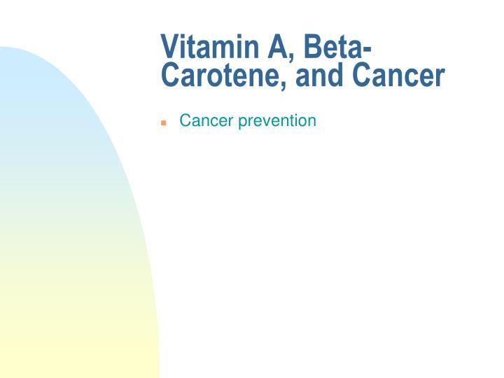 Vitamin A, Beta-Carotene, and Cancer