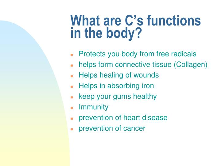 What are C's functions in the body?