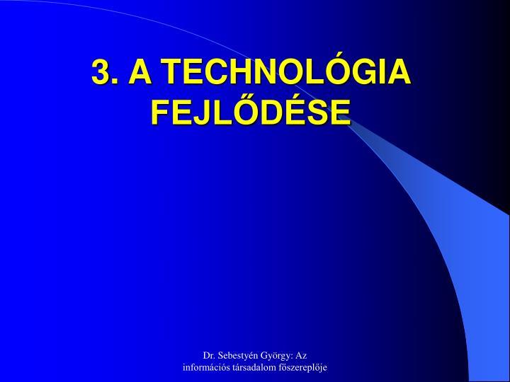 3. A TECHNOLÓGIA FEJLŐDÉSE