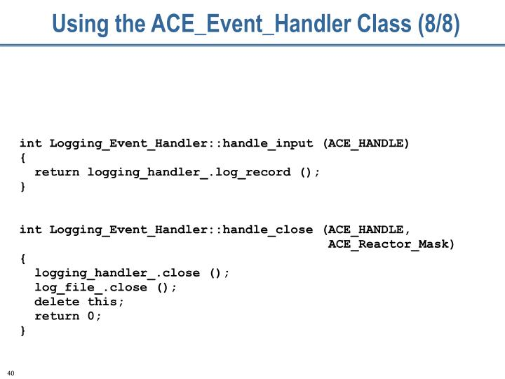 Using the ACE_Event_Handler Class (8/8)