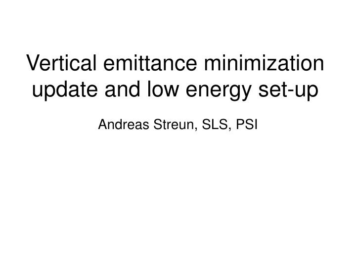 Vertical emittance minimization update and low energy set up