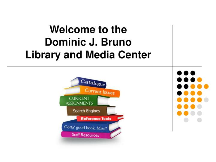 Welcome to the dominic j bruno library and media center