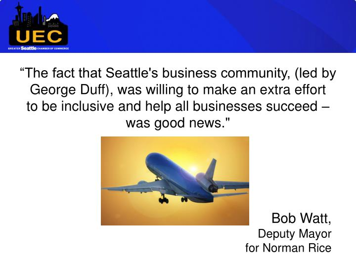 """""""The fact that Seattle's business community, (led by George Duff), was willing to make an extra effort"""