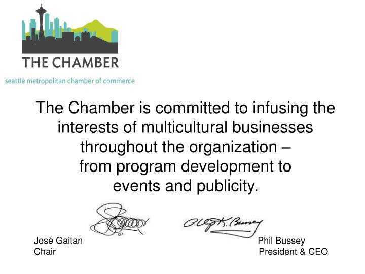 The Chamber is committed to infusing the interests of multicultural businesses throughout the organization –