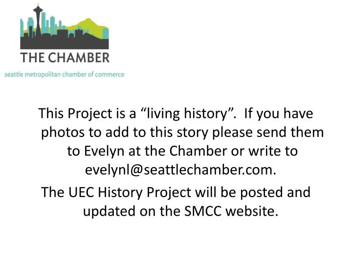 """This Project is a """"living history"""".  If you have photos to add to this story please send them to Evelyn at the Chamber or write to evelynl@seattlechamber.com."""