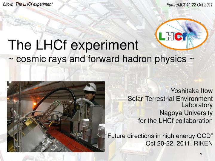 The lhcf experiment cosmic rays and forward hadron physics