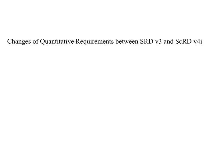 Changes of Quantitative Requirements between SRD v3 and ScRD v4i