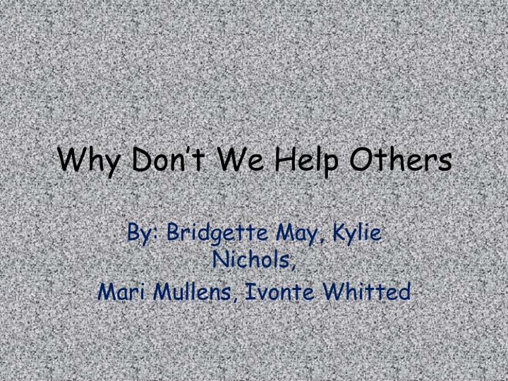 Why don t we help others