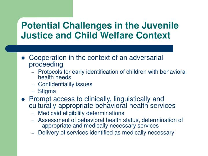 Potential Challenges in the Juvenile Justice and Child Welfare Context