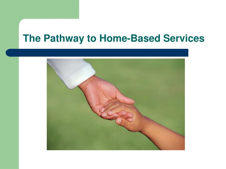 The Pathway to Home-Based Services